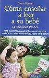 Cómo enseñar a leer a su bebé by Glenn Doman (1999-01-01)