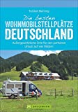 Die besten Wohnmobilstellplätze Deutschland. Außergewöhnliche Orte für den perfekten Urlaub auf vier Rädern.Glamping, Natur und Abenteuer. (Wohnmobil-Reiseführer)