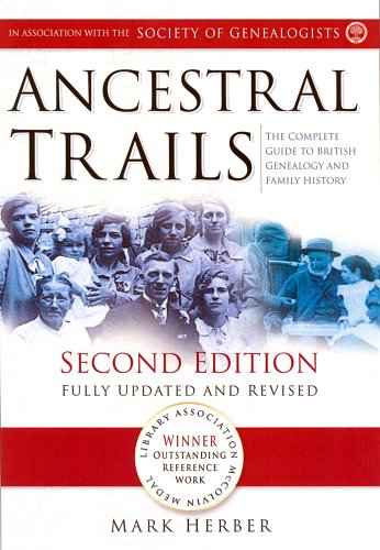 Ancestral Trails (Second Edition): The Complete Guide to British Genealogy and Family History