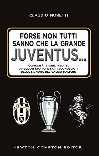 Forse non tutti sanno che la grande Juventus... Curiosità, storie inedite, aneddoti storici e fatti...