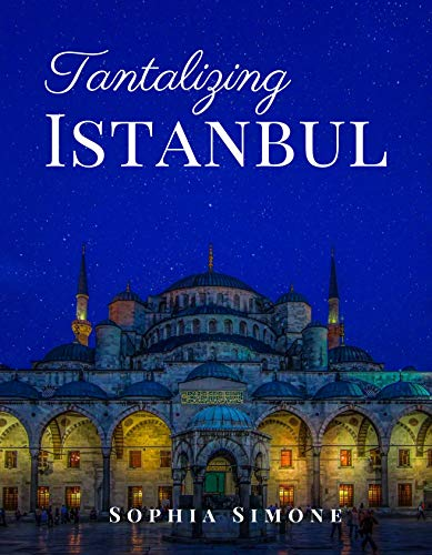 Tantalizing Istanbul: A Beautiful Picture Book Photography Coffee Table Photobook Tour Guide Book with Photo Pictures of the Spectacular City within Turkey in Asia and Europe.