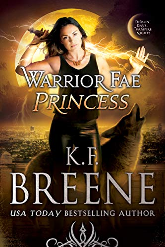 Warrior Fae Princess (A Demon Days, Vampire Nights Novel Book 2) by [Breene, K.F.]