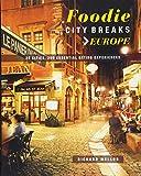 Foodie City Breaks: Europe: 25 cities, 250 essential eating experiences