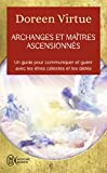 Archanges et maîtres ascensionnés : Un guide pour communiquer et guérir avec les être célestes et les déités