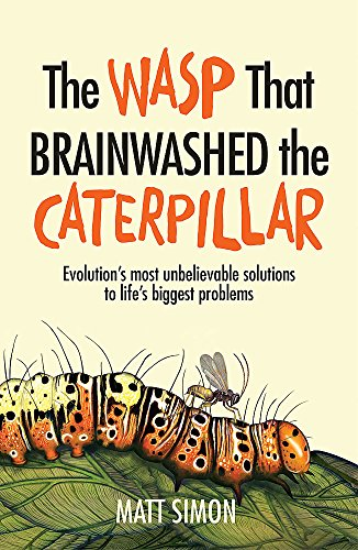 The Wasp That Brainwashed The Caterpillar: Matt Simon