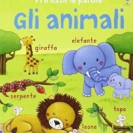 Gli animali. Primissime parole. Ediz. illustrata