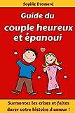 Guide du couple heureux et épanoui : Surmontez les crises et faites durer votre histoire d'amour !