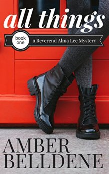 All Things (A Reverend Alma Lee Mystery Book 1) by [Belldene, Amber]