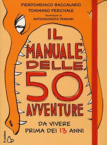 Il manuale delle 50 avventure da vivere prima dei 13 anni