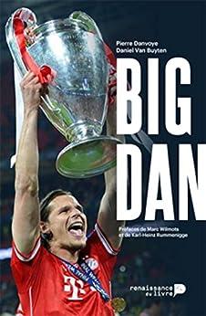 Big Dan: Dans l'intimité de Daniel Van Buyten (SOCIETE) par [Danvoye, Pierre, Van Buyten, Daniel]