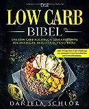 Die Low Carb Bibel: Das Low Carb Kochbuch zum Abnehmen für Anfänger, Berufstätige und Faule inkl. 30 Tage Low Carb Challenge zur optimalen Gewichtsreduktion und Fettverbrennung