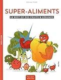 Super-aliments : Le best of des fruits & légumes