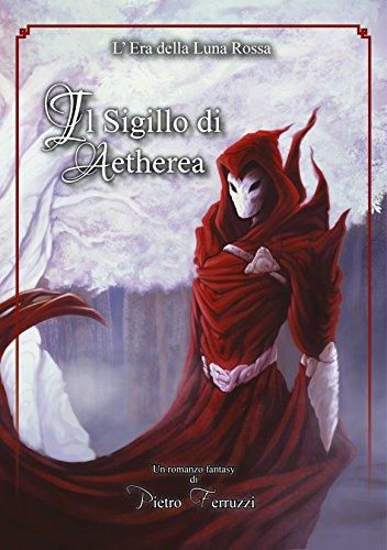 Il Sigillo di Aetherea: L'Era della Luna Rossa di [Ferruzzi, Pietro]