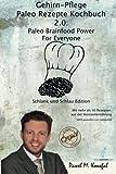 Gehirn-Pflege Paleo Rezepte Kochbuch 2.0: Paleo Brainfood Power For Everyone. Schlank und Schlau Edition mit mehr als 50 Rezepten aus der Steinzeiternährung. 100% glutenfrei und laktosefrei.