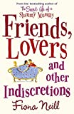 Friends, Lovers And Other Indiscretions by Fiona Neill(1905-07-02)