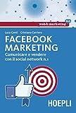 Facebook Marketing: Comunicare e vendere con il social network n.1 (Italian Edition)