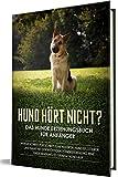 Hund hört nicht ?: Das Hundeerziehungsbuch für Anfänger | Werde Schritt für Schritt zum wahren Hundeflüsterer und baue mit der richtigen Hundeerziehung eine enge Bindung zu deinem Hund auf