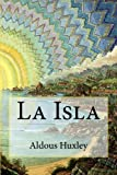La Isla (Spanish Edition) by Aldous Huxley (2016-04-05)