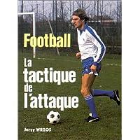 Football - La tactique de l'attaque (théorie et pratique)