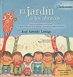 El jardín de los abrazos: Cuento para prevenir el acoso escolar, promover el buen en las relaciones y desarrollar la inteligencia emocional: 1 (SENTICUENTOS)