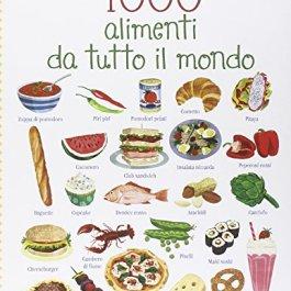 1000 alimenti da tutto il mondo. Ediz. illustrata