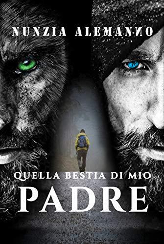 Quella Bestia di Mio Padre: Paranormal thriller | Urban fantasy |  L'inferno e i suoi demoni più feroci (Venator) di [Alemanno, Nunzia]