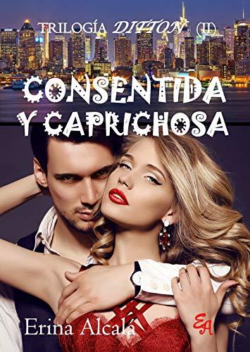 CONSENTIDA Y CAPRICHOSA (TRILOGÍA DITTON 2) de ERINA ALCALÁ