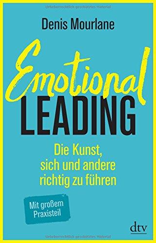 Emotional Leading: Die Kunst, sich und andere richtig zu führen