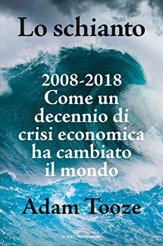 Lo schianto: 2008-2018 Come un decennio di crisi economia ha cambiato il mondo