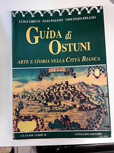 Guida di Ostuni. Arte e storia nella città bianca