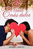El trato más dulce: novela romántica contemporánea (Novela romántica contemporánea de Amanda Laneley nº 2)