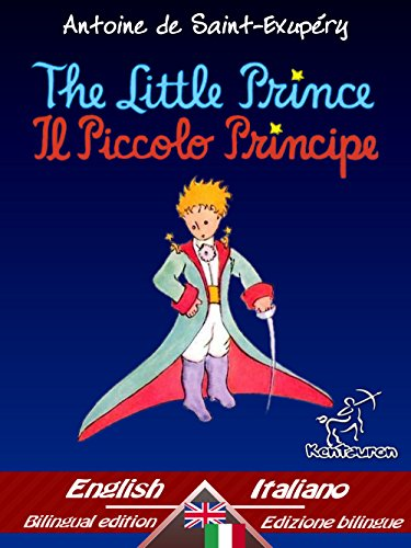 The Little Prince - Il Piccolo Principe: Bilingual parallel text - Bilingue con testo a fronte:...