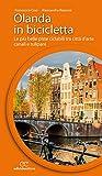 Olanda in bicicletta. Le più belle piste ciclabili tra città d'arte, canali e tulipani