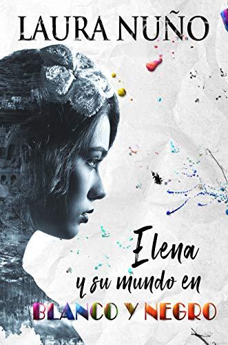 Leer Gratis Elena y su mundo en blanco y negro de LAURA NUÑO