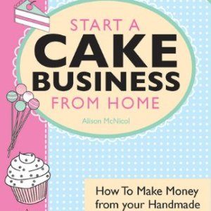 Start A Cake Business From Home – How To Make Money from your Handmade Celebration Cakes, Cupcakes, Cake Pops and more! UK Edition. 51Z13PnCSiL