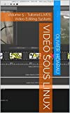 Vidéo sous Linux: Volume 5 - Tutoriel LiVES Video Editing System