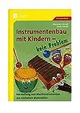 Instrumentenbau mit Kindern - kein Problem: Herstellung von Instrumenten aus einfachen Materialien (1. bis 4. Klasse)