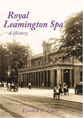 Royal Leamington Spa: A History by Lyndon Cave (2009-04-06)