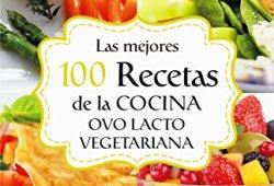 LAS MEJORES 100 RECETAS DE LA COCINA OVO LACTO VEGETARIANA (Colección Cocina Práctica – Edición Limitada nº 8) libros de leer gratis