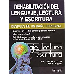 Rehabilitacion del lenguaje, lectura y escritura despues de un dano cerebral/Rehabilitation of language, reading and writing after a brain injury
