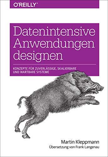 Datenintensive Anwendungen designen: Konzepte für zuverlässige, skalierbare und wartbare Systeme (Animals)