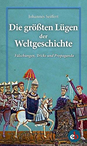 Die größten Lügen der Weltgeschichte: Fälschungen, Tricks und Propaganda