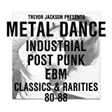 Trevor Jackson Presents Metal Dance Industrial / Post-Punk / Ebm : Classics & Rarities '80 - '88