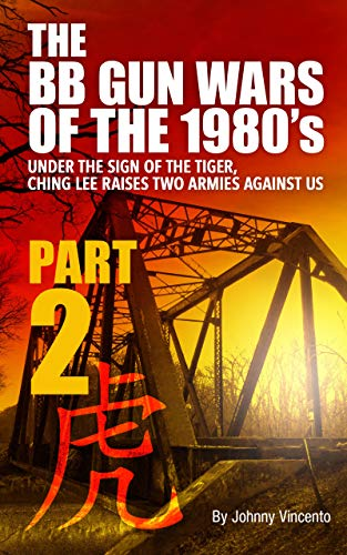 THE BB GUN WARS OF THE 1980'S PART TWO: UNDER THE SIGN OF THE TIGER, CHING LEE RAISES TWO ARMIES AGAINST US