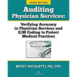 Auditing Physician Services: Verifying Accuracy in Physician Services and E/M Coding to Protect Medical Practices