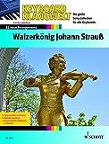Walzerkönig Johann Strauß: 12 neue Arrangements. Keyboard. (Keyboard Klangwelt)
