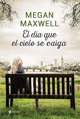 El día que el cielo se caiga de Megan Maxwell