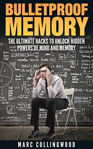 Bulletproof Memory: The Ultimate Hacks To Unlock Hidden Powers of Mind and Memory (Unlimited Memory Book 1)