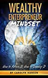 The Wealthy Entrepreneur Mindset: How To Attain It, How To Develop It