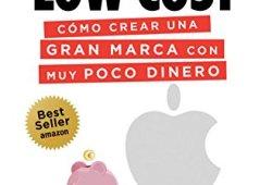Branding Low Cost: Cómo crear una gran marca con muy poco dinero leer libros online gratis en español pdf